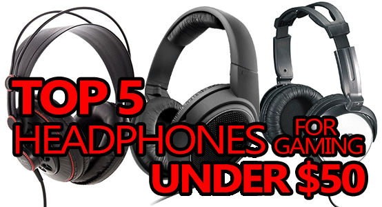 top 5 headphones for gaming under $50 dollars
