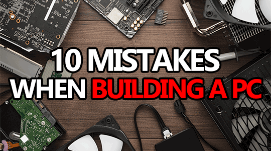 mistakes when building a computer