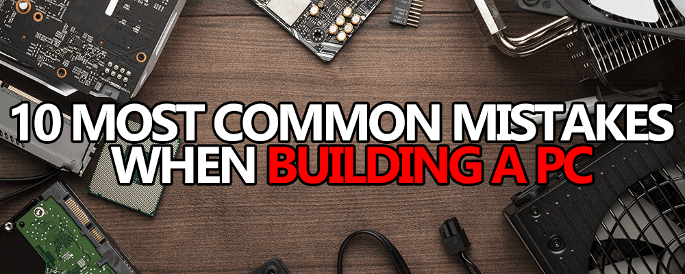 most common mistakes build your own computer