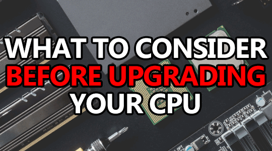 what to consider before upgrading cpu