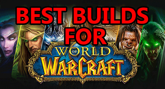 The 3 Best Gaming PC Builds for WoW in 2019 | PC Game Haven