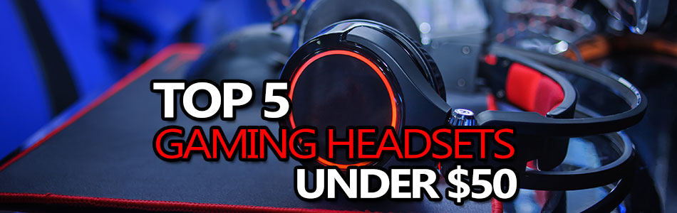 5 Best Gaming Headsets Under 50 In 2020 Pc Game Haven