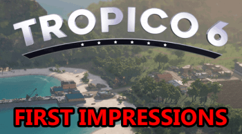 tropico 6 first impressions